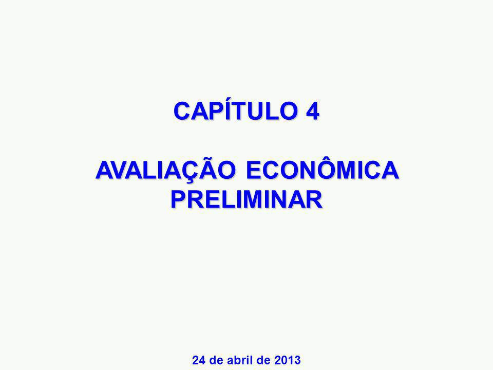 CAPÍTULO 4 AVALIAÇÃO ECONÔMICA PRELIMINAR 24 de abril de 2013