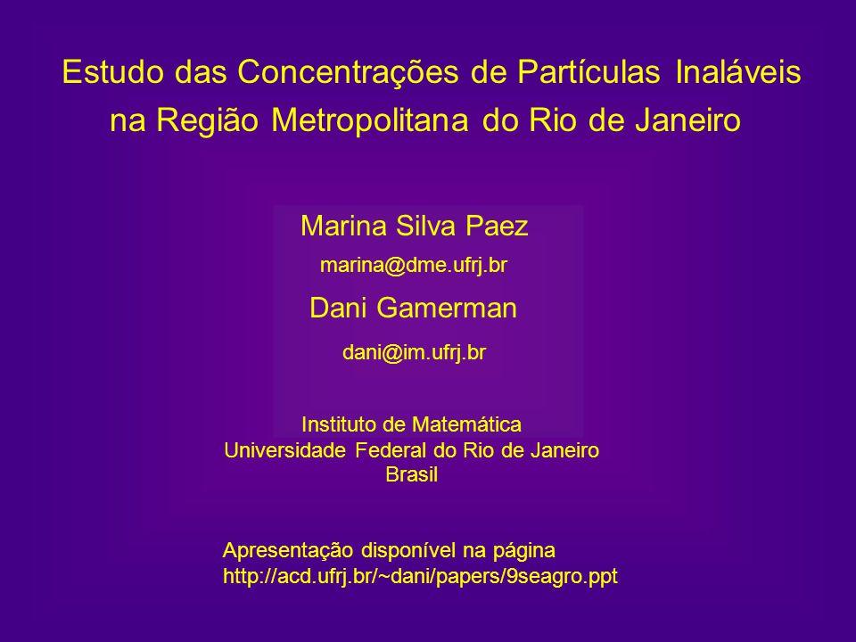 Estudo das Concentrações de Partículas Inaláveis na Região Metropolitana do Rio de Janeiro Marina Silva Paez marina@dme.ufrj.br Dani Gamerman dani@im.