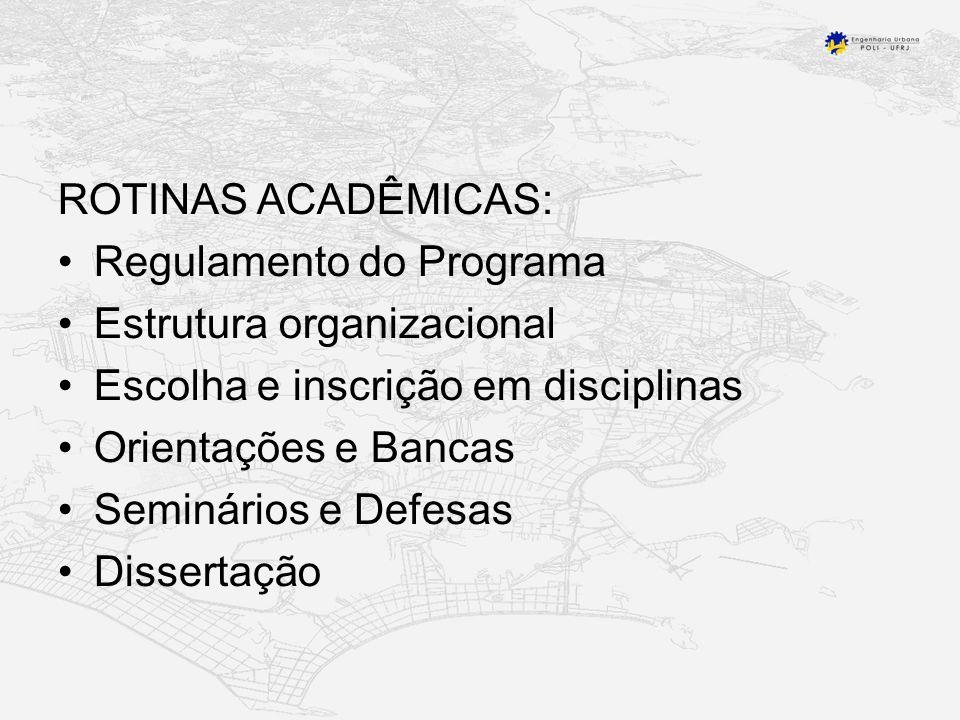 ROTINAS ACADÊMICAS: Regulamento do Programa Estrutura organizacional Escolha e inscrição em disciplinas Orientações e Bancas Seminários e Defesas Dissertação