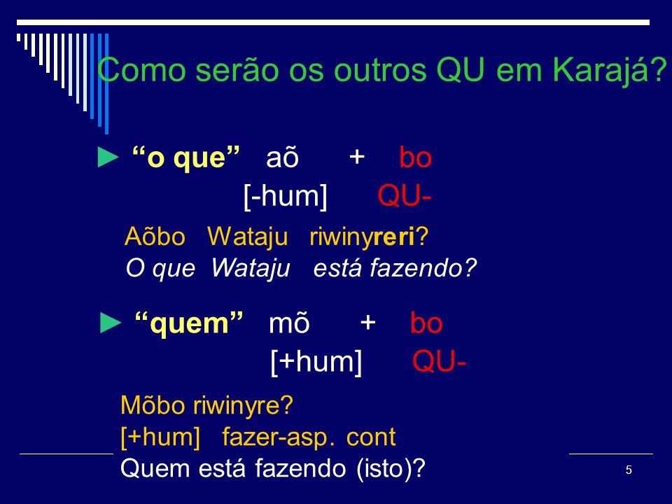 5 Como serão os outros QU em Karajá.Aõbo Wataju riwinyreri.