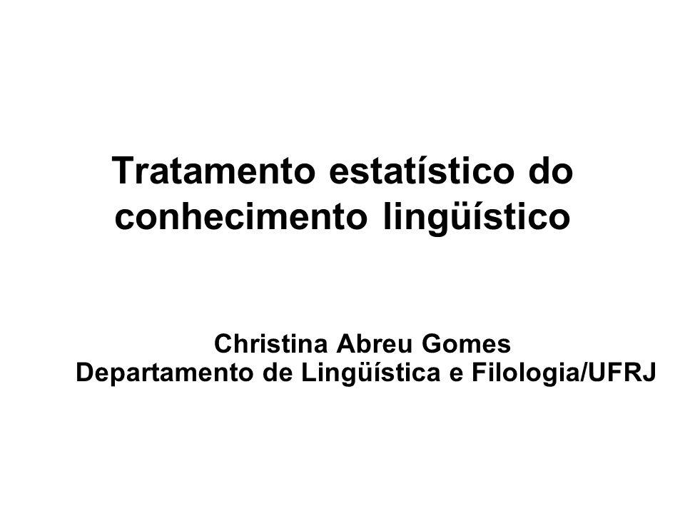 Tratamento estatístico do conhecimento lingüístico Christina Abreu Gomes Departamento de Lingüística e Filologia/UFRJ