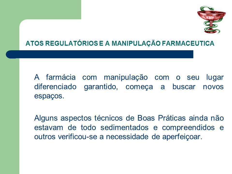 ATOS REGULATÓRIOS E A MANIPULAÇÃO FARMACEUTICA A farmácia com manipulação com o seu lugar diferenciado garantido, começa a buscar novos espaços.