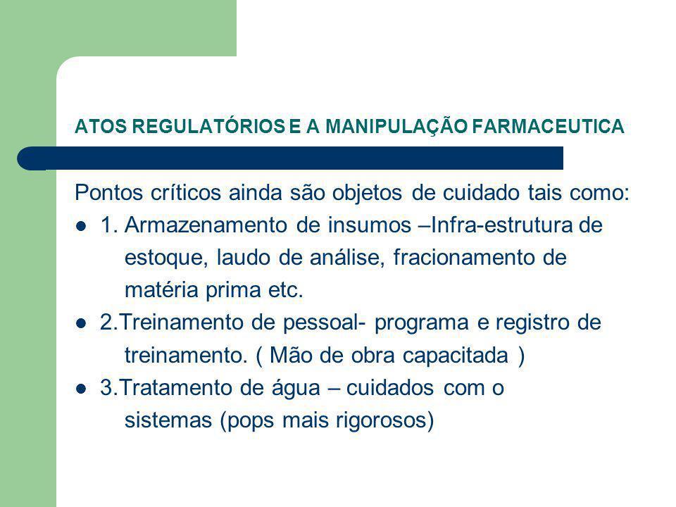ATOS REGULATÓRIOS E A MANIPULAÇÃO FARMACEUTICA Pontos críticos ainda são objetos de cuidado tais como: 1.