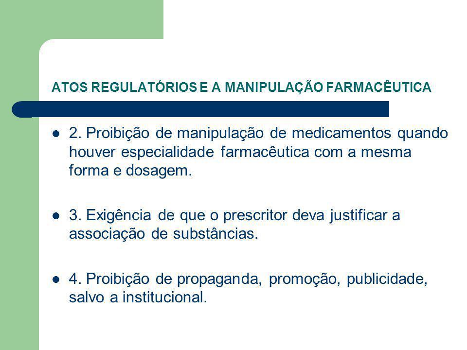 ATOS REGULATÓRIOS E A MANIPULAÇÃO FARMACÊUTICA 2. Proibição de manipulação de medicamentos quando houver especialidade farmacêutica com a mesma forma