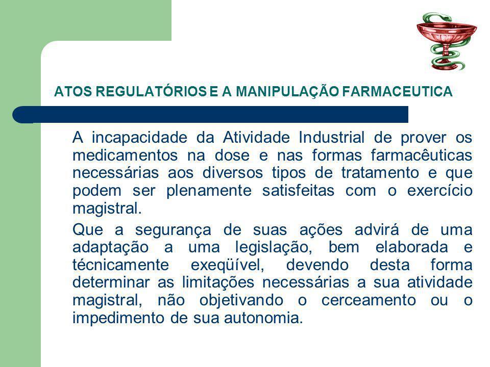 ATOS REGULATÓRIOS E A MANIPULAÇÃO FARMACEUTICA A incapacidade da Atividade Industrial de prover os medicamentos na dose e nas formas farmacêuticas nec