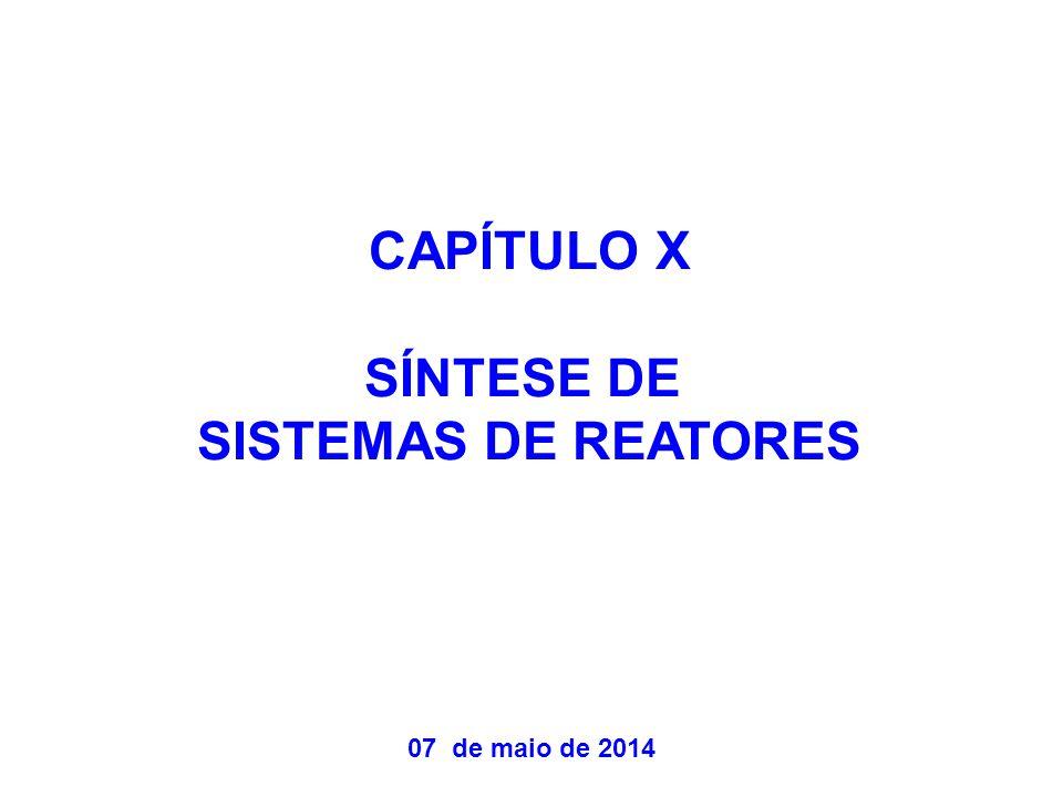 CAPÍTULO X SÍNTESE DE SISTEMAS DE REATORES 07 de maio de 2014