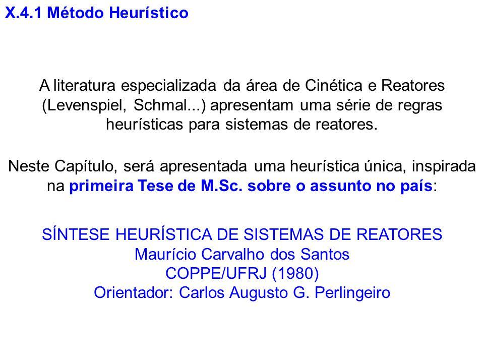 X.4.1 Método Heurístico A literatura especializada da área de Cinética e Reatores (Levenspiel, Schmal...) apresentam uma série de regras heurísticas p