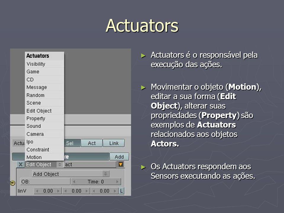 Actuators Actuators é o responsável pela execução das ações. Actuators é o responsável pela execução das ações. Movimentar o objeto (Motion), editar a