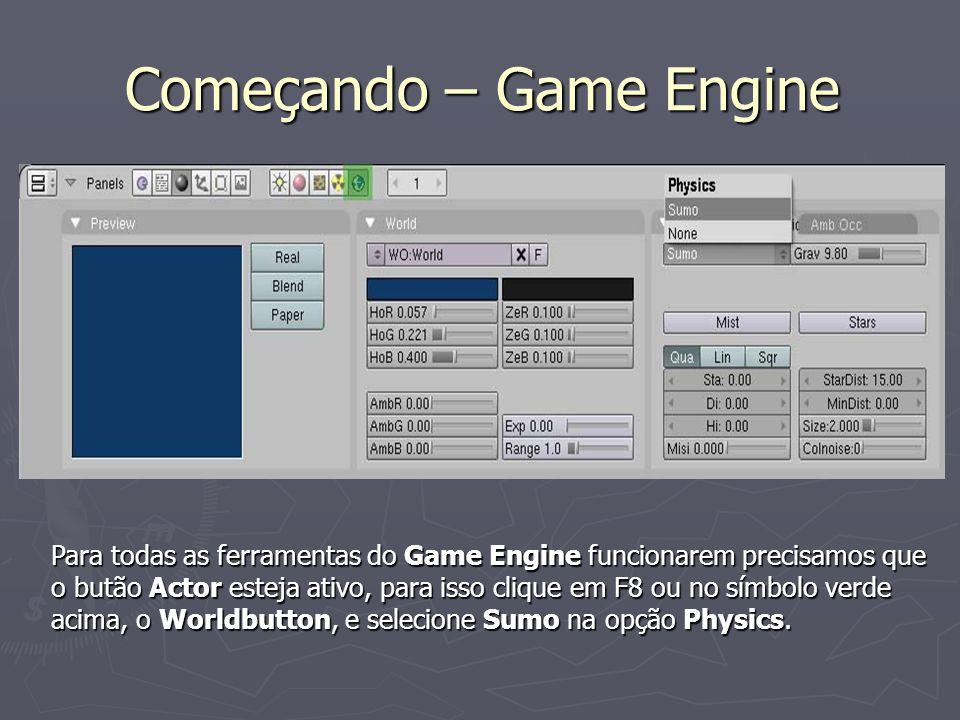 Começando – Game Engine Para todas as ferramentas do Game Engine funcionarem precisamos que o butão Actor esteja ativo, para isso clique em F8 ou no s