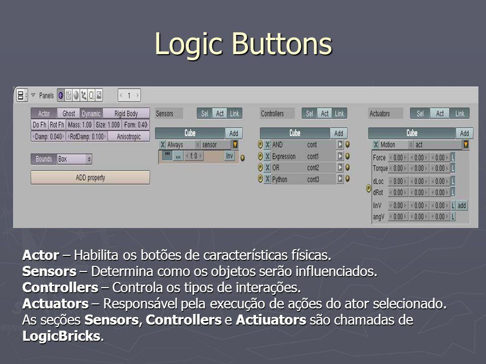 Logic Buttons Actor – Habilita os botões de características físicas. Sensors – Determina como os objetos serão influenciados. Controllers – Controla o