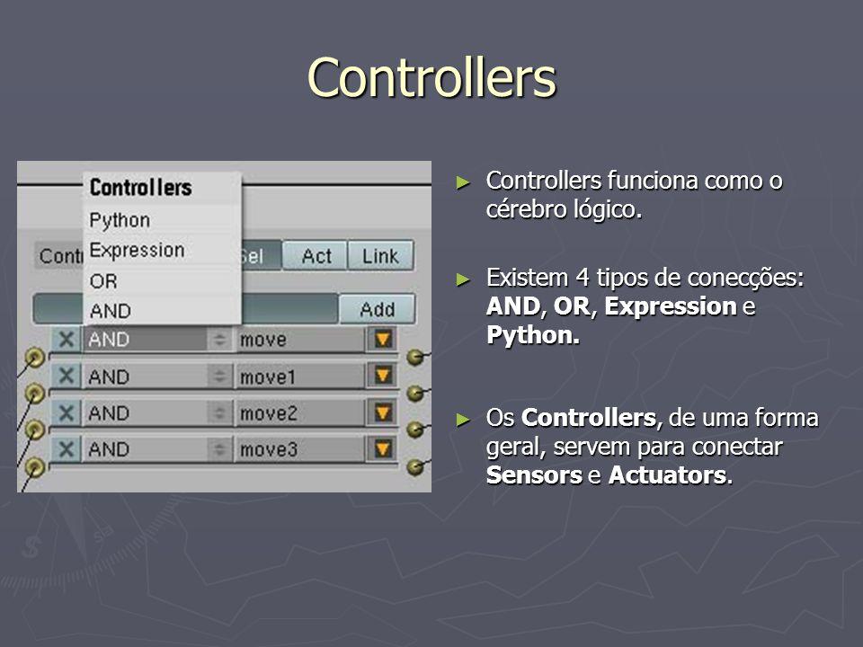 Controllers Controllers funciona como o cérebro lógico. Controllers funciona como o cérebro lógico. Existem 4 tipos de conecções: AND, OR, Expression