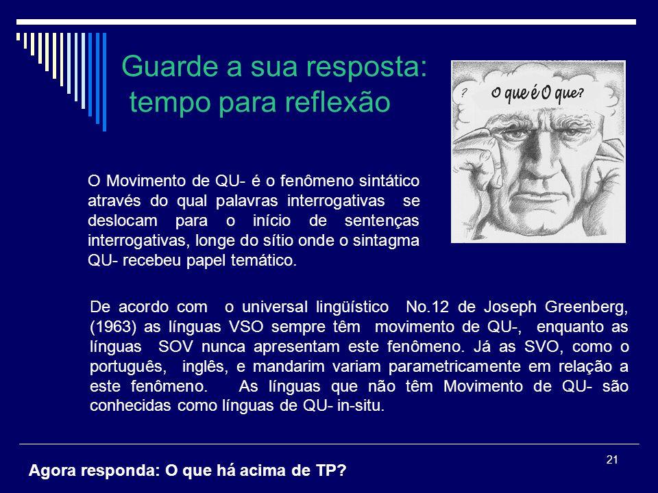 21 De acordo com o universal lingüístico No.12 de Joseph Greenberg, (1963) as línguas VSO sempre têm movimento de QU-, enquanto as línguas SOV nunca a