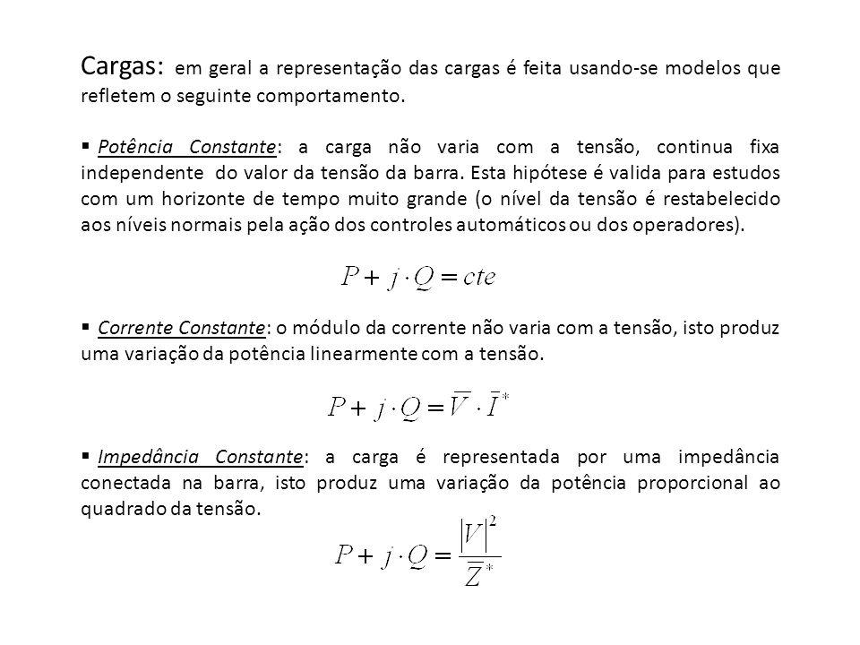 Cargas: em geral a representação das cargas é feita usando-se modelos que refletem o seguinte comportamento. Potência Constante: a carga não varia com
