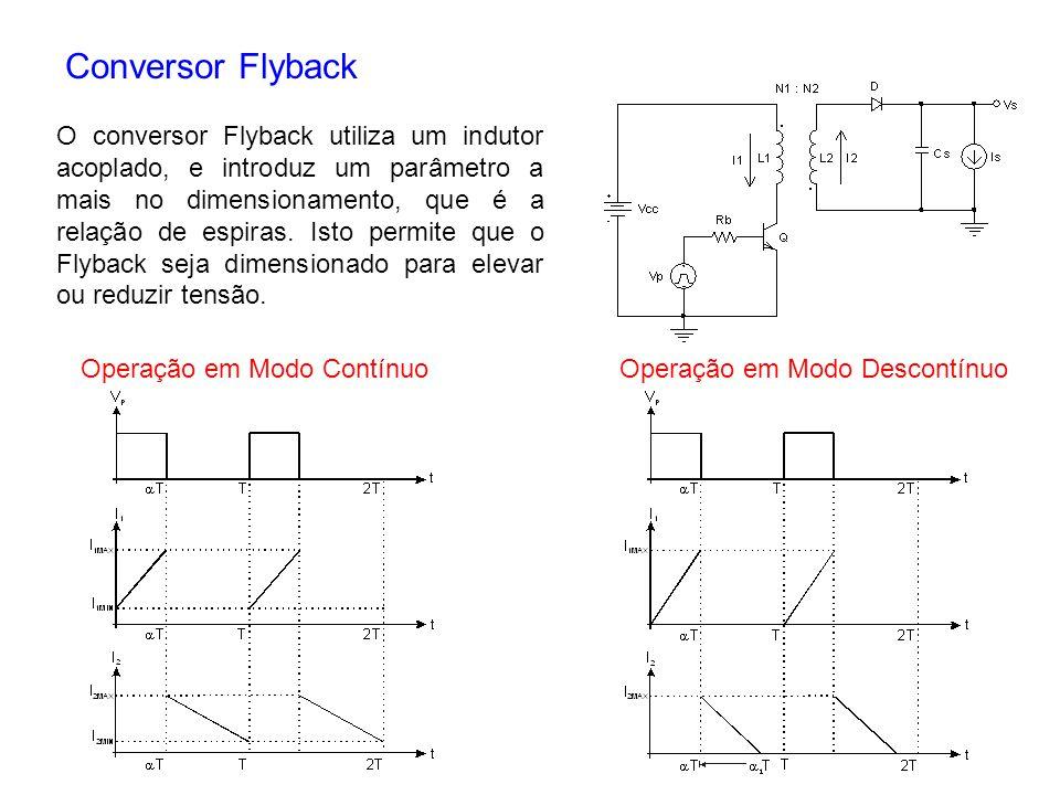 Conversor Flyback O conversor Flyback utiliza um indutor acoplado, e introduz um parâmetro a mais no dimensionamento, que é a relação de espiras. Isto