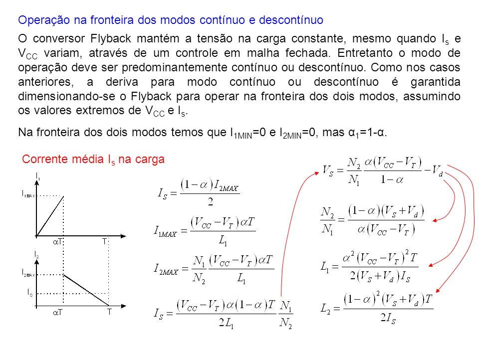 Operação na fronteira dos modos contínuo e descontínuo Corrente média I s na carga O conversor Flyback mantém a tensão na carga constante, mesmo quand