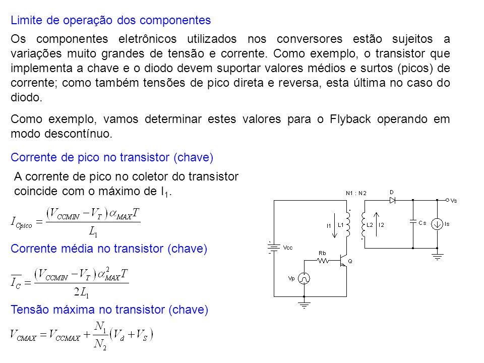 Limite de operação dos componentes Os componentes eletrônicos utilizados nos conversores estão sujeitos a variações muito grandes de tensão e corrente