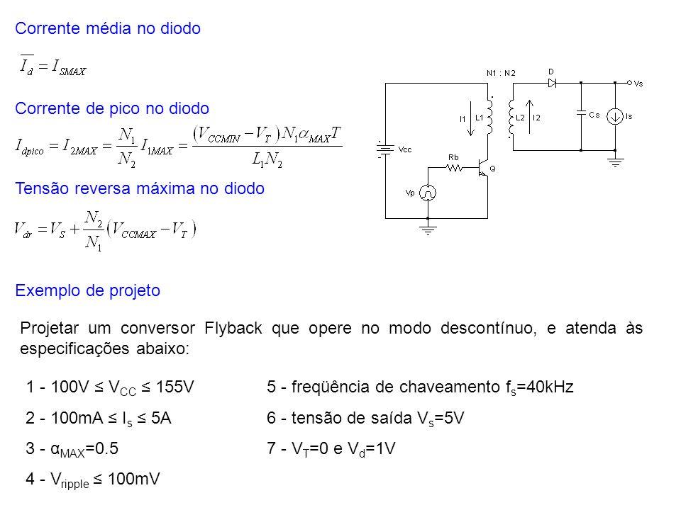 Corrente média no diodo Corrente de pico no diodo Tensão reversa máxima no diodo Exemplo de projeto Projetar um conversor Flyback que opere no modo de