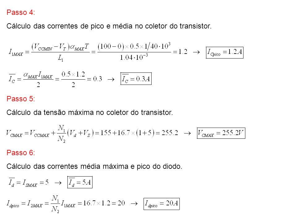 Passo 4: Cálculo das correntes de pico e média no coletor do transistor. Passo 5: Cálculo da tensão máxima no coletor do transistor. Passo 6: Cálculo