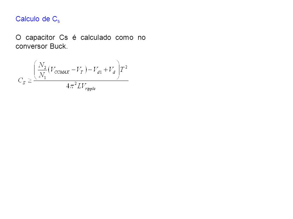 Calculo de C s O capacitor Cs é calculado como no conversor Buck.