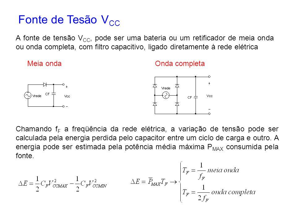 Fonte de Tesão V CC A fonte de tensão V CC, pode ser uma bateria ou um retificador de meia onda ou onda completa, com filtro capacitivo, ligado direta