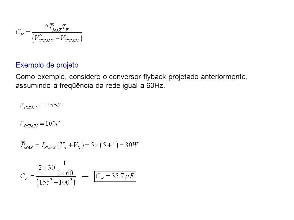 Exemplo de projeto Como exemplo, considere o conversor flyback projetado anteriormente, assumindo a freqüência da rede igual a 60Hz.