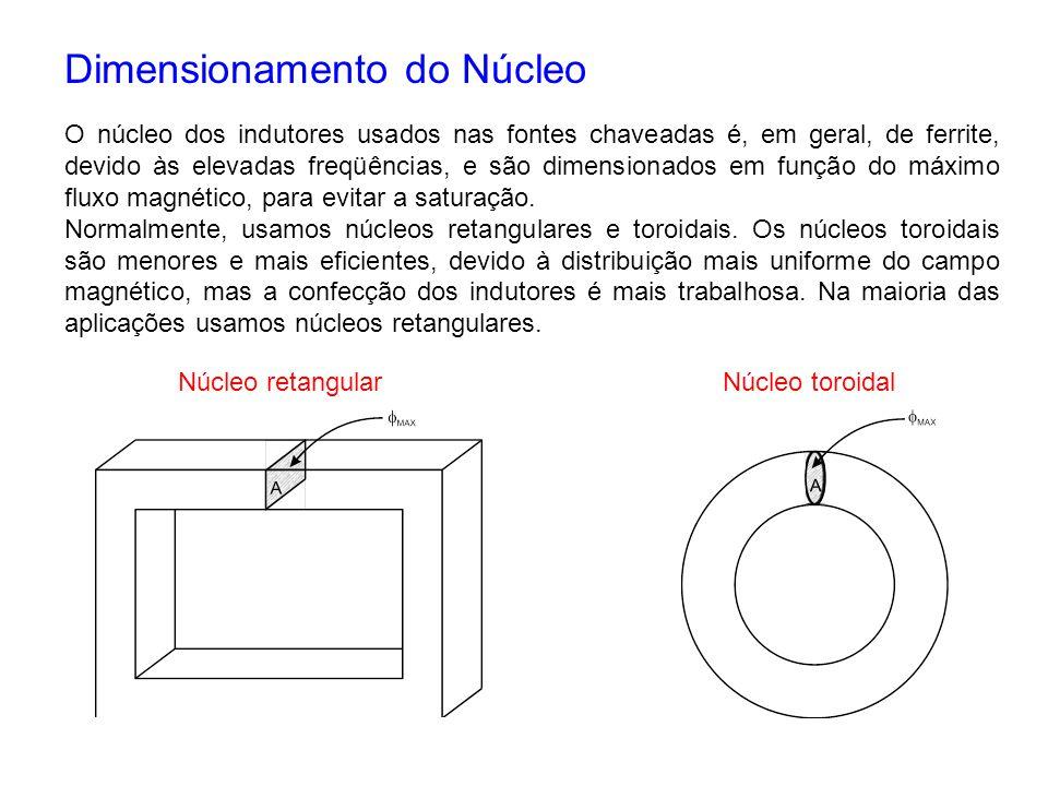 Dimensionamento do Núcleo O núcleo dos indutores usados nas fontes chaveadas é, em geral, de ferrite, devido às elevadas freqüências, e são dimensiona