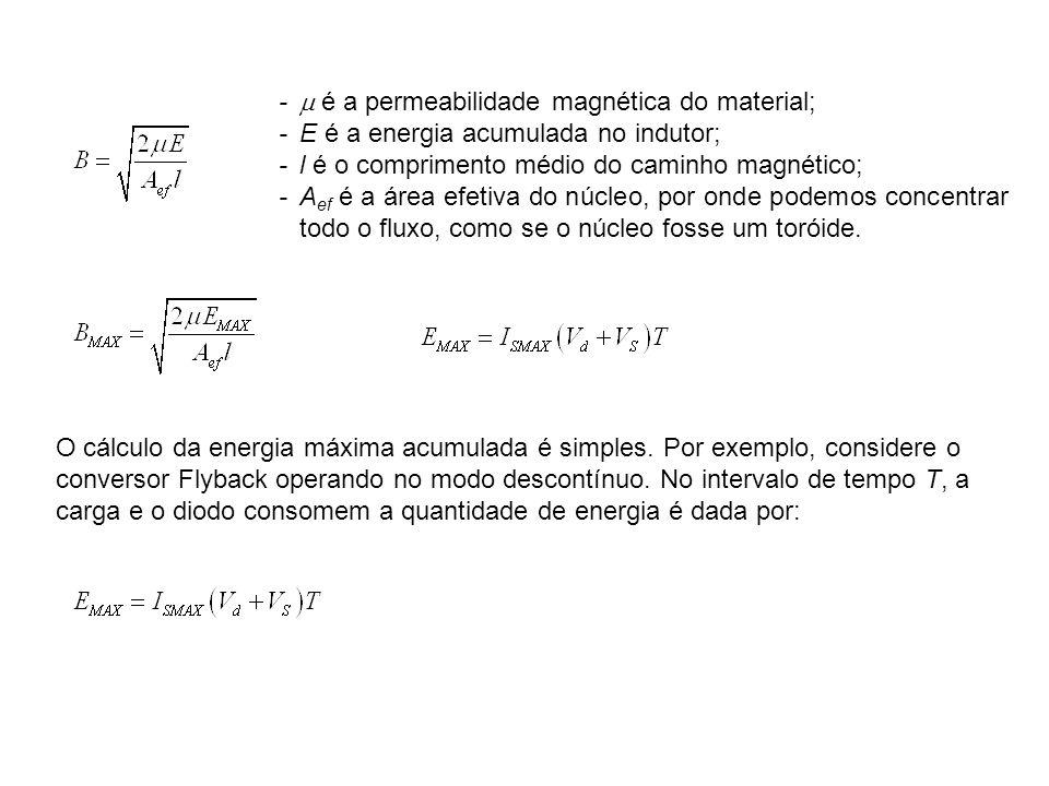 - é a permeabilidade magnética do material; -E é a energia acumulada no indutor; -l é o comprimento médio do caminho magnético; -A ef é a área efetiva