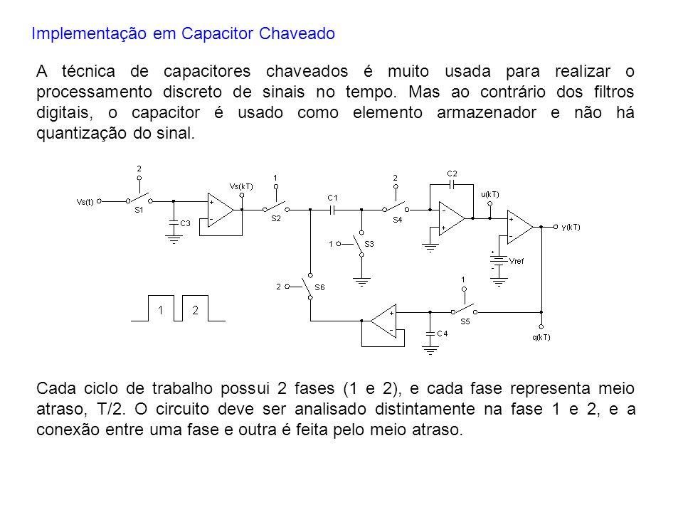 Implementação em Capacitor Chaveado A técnica de capacitores chaveados é muito usada para realizar o processamento discreto de sinais no tempo. Mas ao