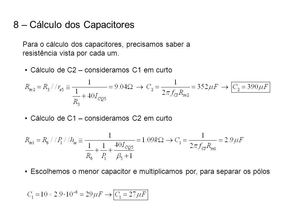 8 – Cálculo dos Capacitores Para o cálculo dos capacitores, precisamos saber a resistência vista por cada um. Cálculo de C2 – consideramos C1 em curto