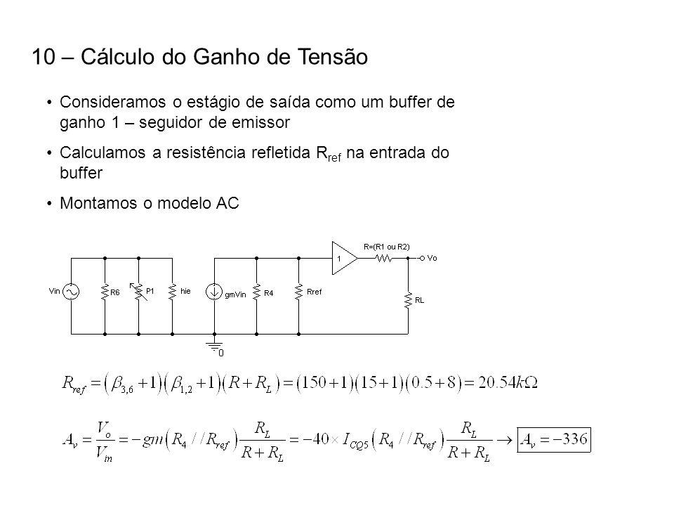 10 – Cálculo do Ganho de Tensão Consideramos o estágio de saída como um buffer de ganho 1 – seguidor de emissor Calculamos a resistência refletida R r