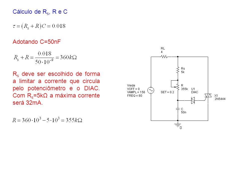 Cálculo de R s, R e C Adotando C=50nF R s deve ser escolhido de forma a limitar a corrente que circula pelo potenciômetro e o DIAC. Com R s =5kΩ a máx