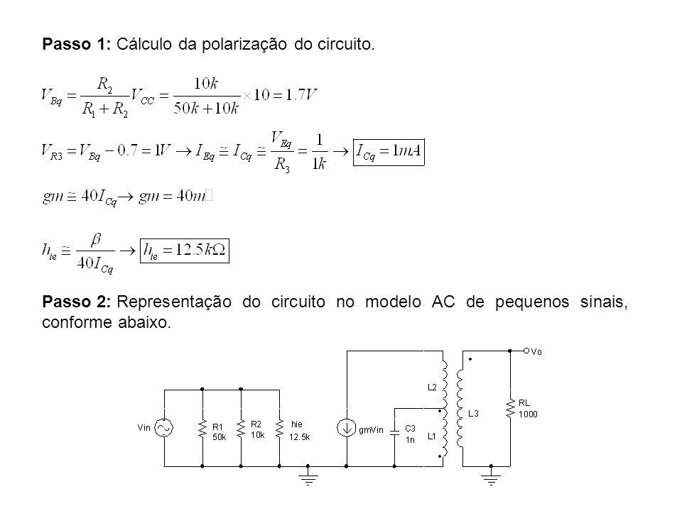 Passo 1: Cálculo da polarização do circuito. Passo 2: Representação do circuito no modelo AC de pequenos sinais, conforme abaixo.