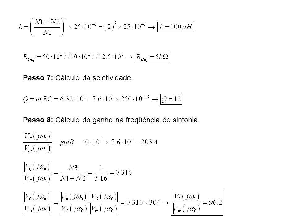Passo 7: Cálculo da seletividade. Passo 8: Cálculo do ganho na freqüência de sintonia.