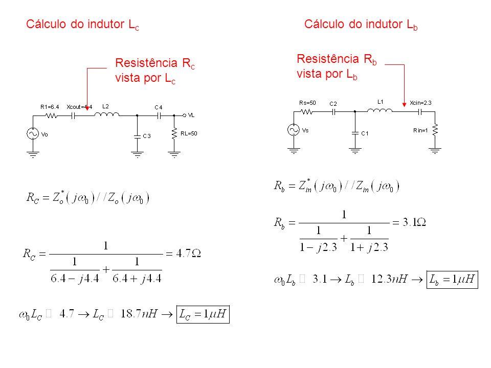 Cálculo do indutor L c Resistência R c vista por L c Cálculo do indutor L b Resistência R b vista por L b