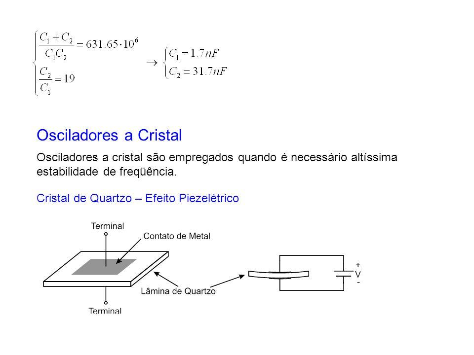 Osciladores a Cristal Cristal de Quartzo – Efeito Piezelétrico Osciladores a cristal são empregados quando é necessário altíssima estabilidade de freq