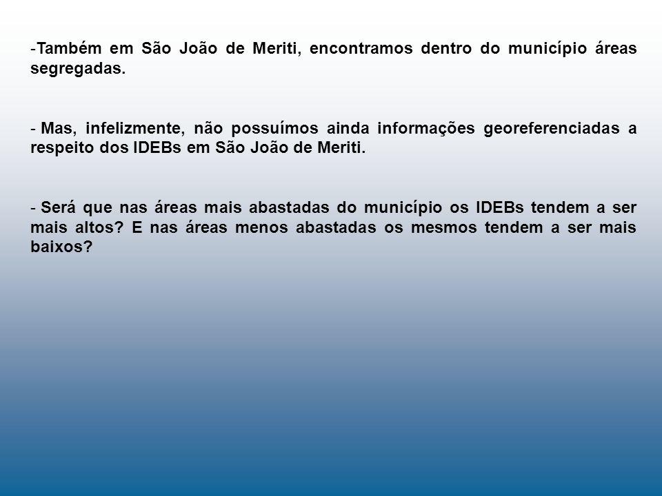 -Também em São João de Meriti, encontramos dentro do município áreas segregadas. - Mas, infelizmente, não possuímos ainda informações georeferenciadas