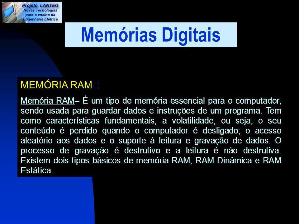 Memórias Digitais Mémória RAM : a) RAM Dinâmica - DRAM b) RAM Estática - SRAM RAM Dinâmica (DRAM) - Memória baseada na tecnologia de capacitores.
