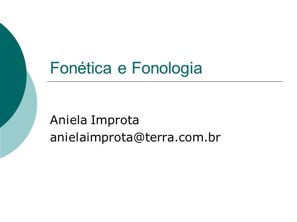 Fonética e Fonologia Aniela Improta anielaimprota@terra.com.br