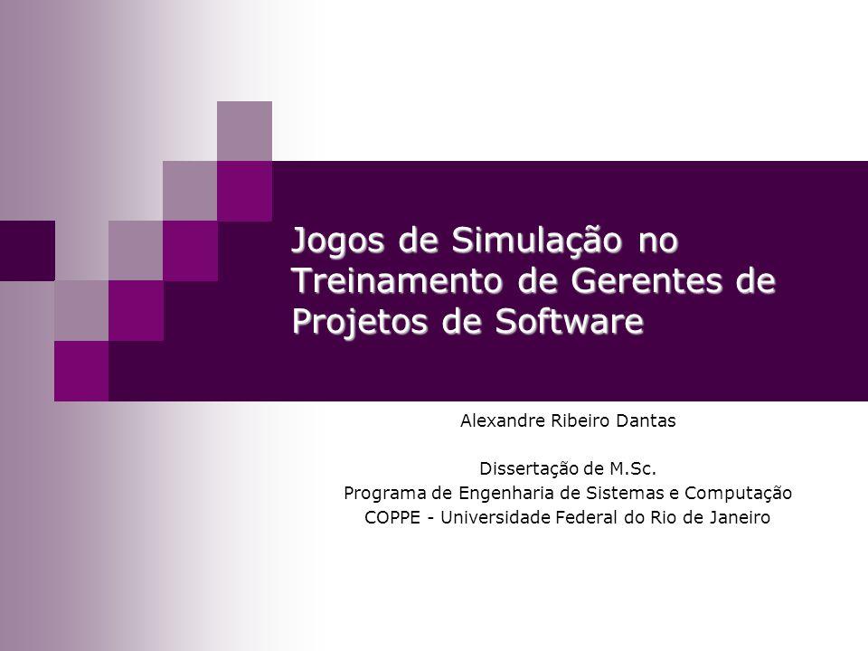 Jogos de Simulação no Treinamento de Gerentes de Projetos de Software Alexandre Ribeiro Dantas Dissertação de M.Sc. Programa de Engenharia de Sistemas