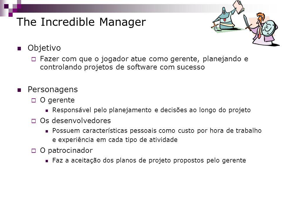 The Incredible Manager Objetivo Fazer com que o jogador atue como gerente, planejando e controlando projetos de software com sucesso Personagens O ger