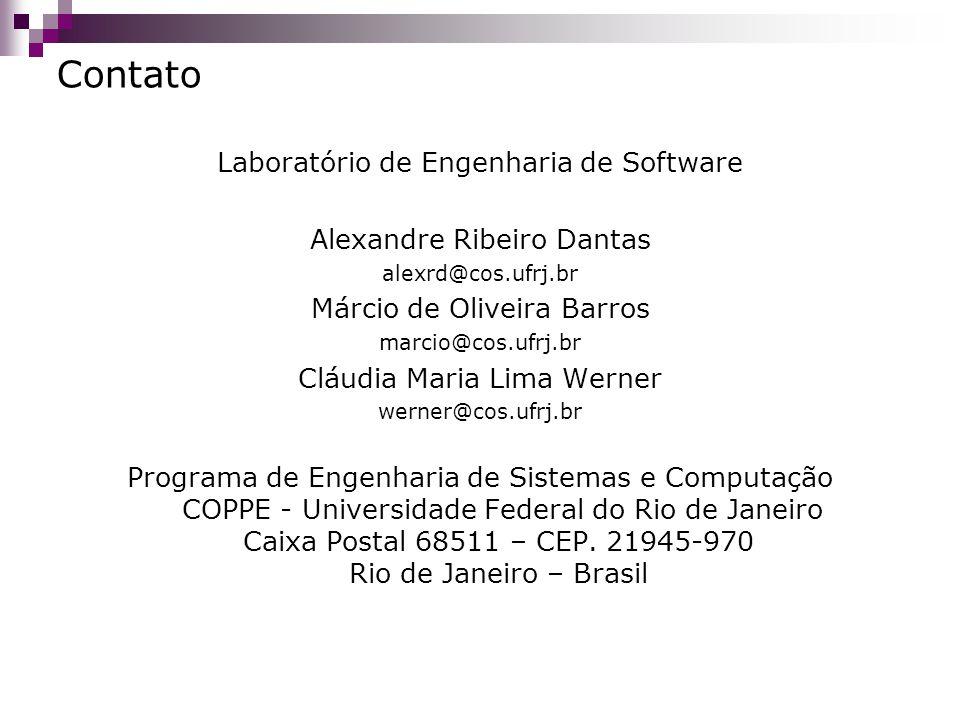 Contato Laboratório de Engenharia de Software Alexandre Ribeiro Dantas alexrd@cos.ufrj.br Márcio de Oliveira Barros marcio@cos.ufrj.br Cláudia Maria L