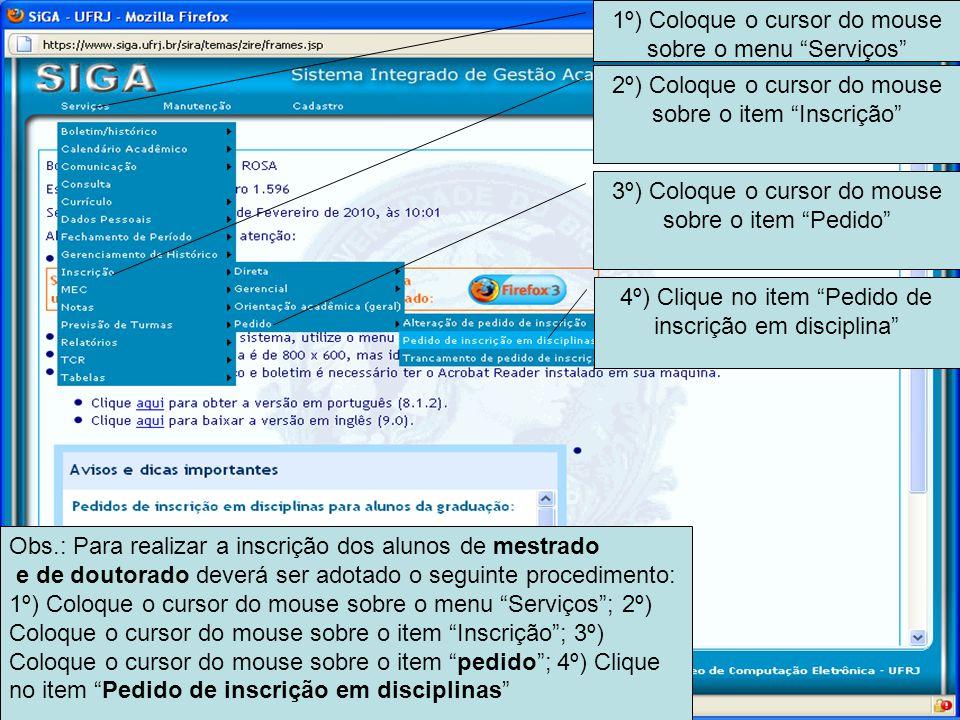 1º) Coloque o cursor do mouse sobre o menu Serviços 2º) Coloque o cursor do mouse sobre o item Inscrição 4º) Clique no item Pedido de inscrição em dis