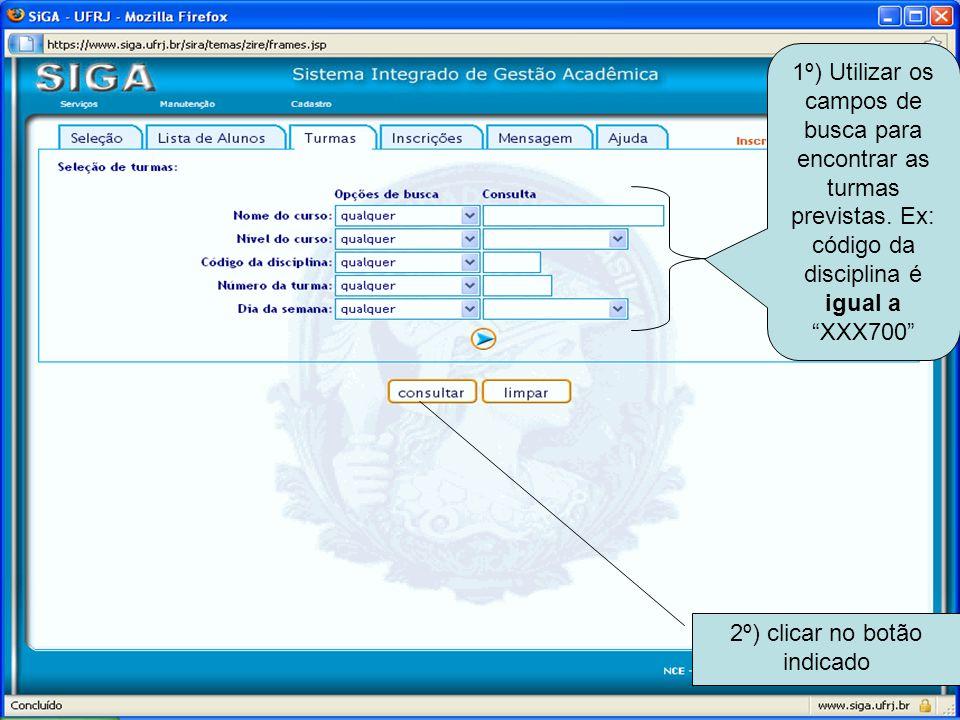1º) Utilizar os campos de busca para encontrar as turmas previstas. Ex: código da disciplina é igual a XXX700 2º) clicar no botão indicado