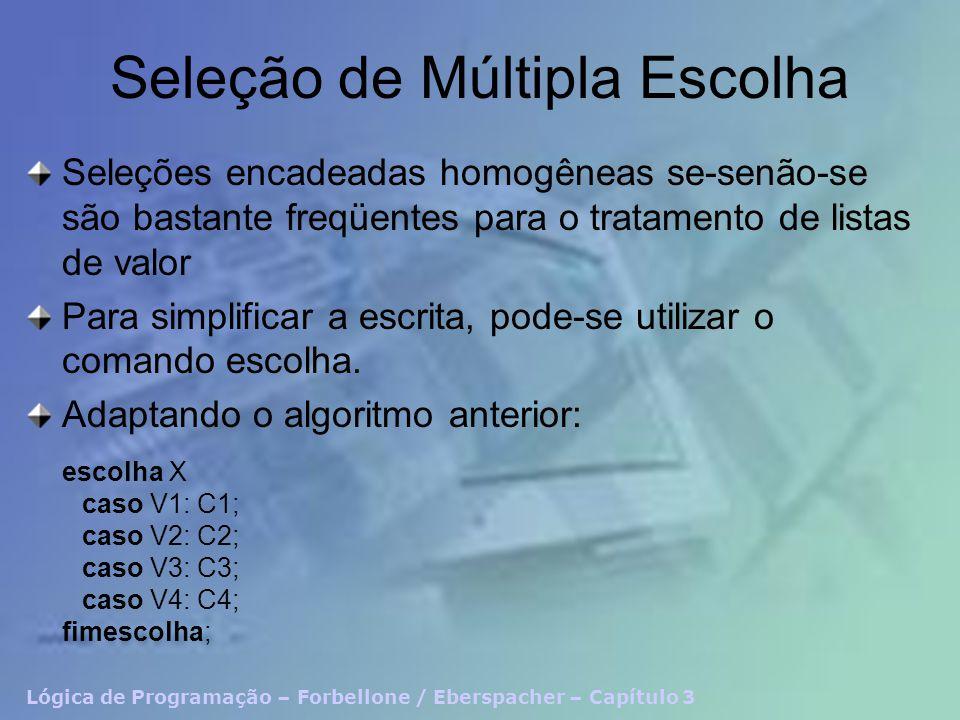 Lógica de Programação – Forbellone / Eberspacher – Capítulo 3 Seleção de Múltipla Escolha Seleções encadeadas homogêneas se-senão-se são bastante freq