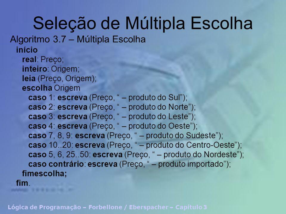Lógica de Programação – Forbellone / Eberspacher – Capítulo 3 Seleção de Múltipla Escolha início real: Preço; inteiro: Origem; leia (Preço, Origem); e