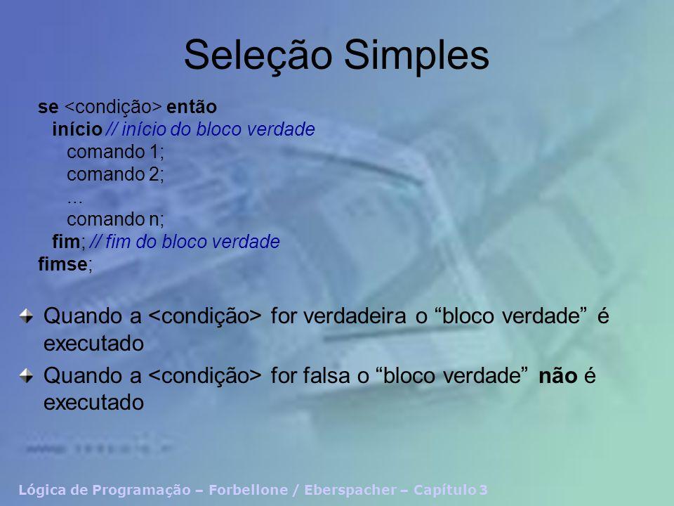 Lógica de Programação – Forbellone / Eberspacher – Capítulo 3 Seleção Simples se então início // início do bloco verdade comando 1; comando 2;... coma