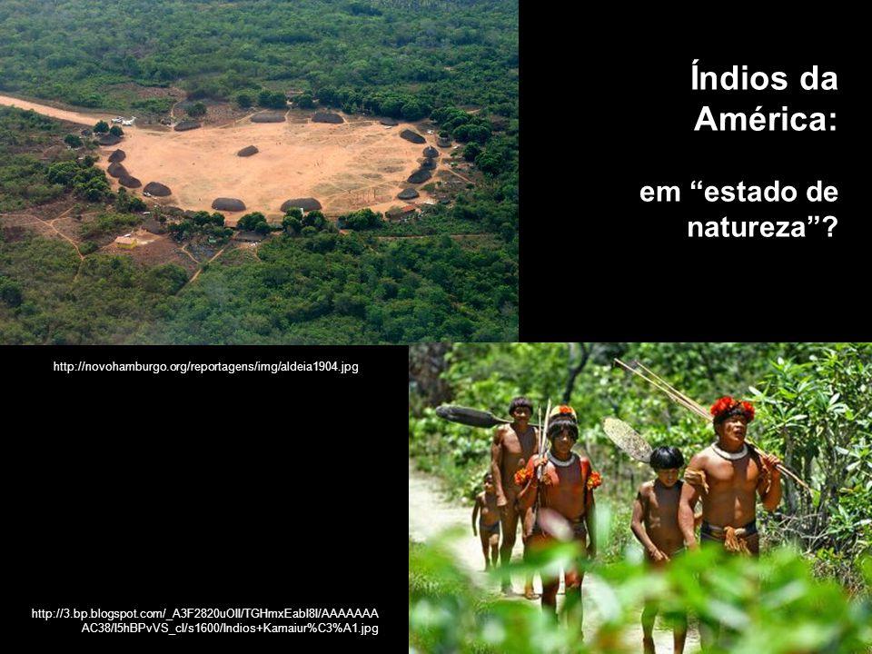 Índios da América: em estado de natureza? http://3.bp.blogspot.com/_A3F2820uOII/TGHmxEabI8I/AAAAAAA AC38/I5hBPvVS_cI/s1600/Indios+Kamaiur%C3%A1.jpg ht