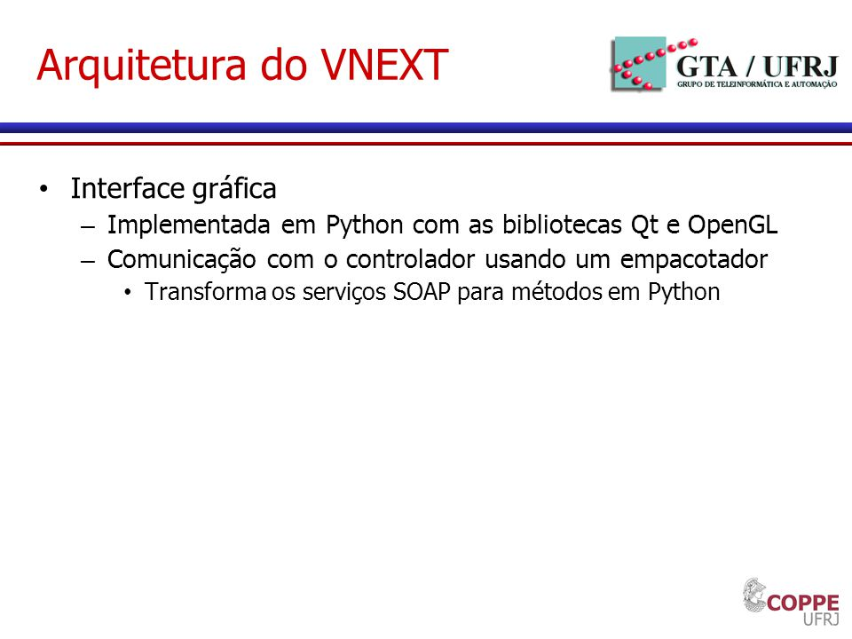 Arquitetura do VNEXT Interface gráfica – Implementada em Python com as bibliotecas Qt e OpenGL – Comunicação com o controlador usando um empacotador T