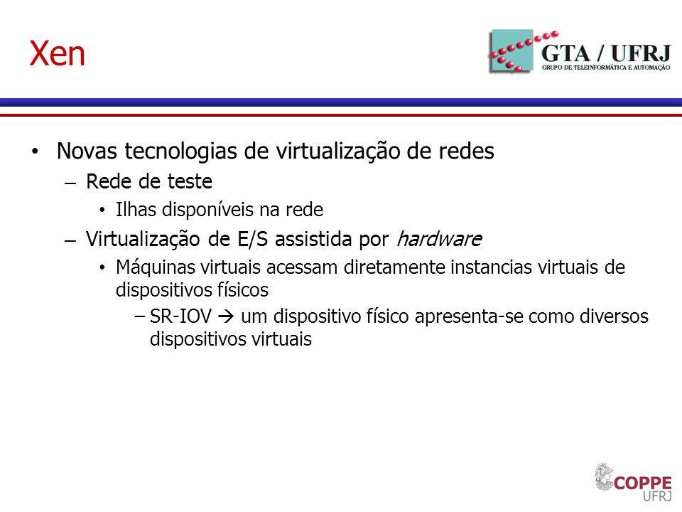 Xen Novas tecnologias de virtualização de redes – Rede de teste Ilhas disponíveis na rede – Virtualização de E/S assistida por hardware Máquinas virtu