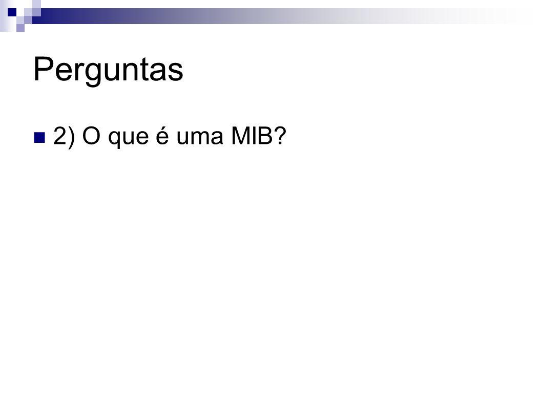 Perguntas 2) O que é uma MIB?